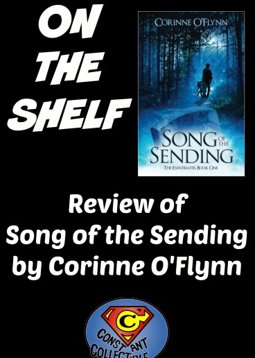 On the Shelf Reivew of Song of the Sending by Corinne O'Flynn - Constant Collectible