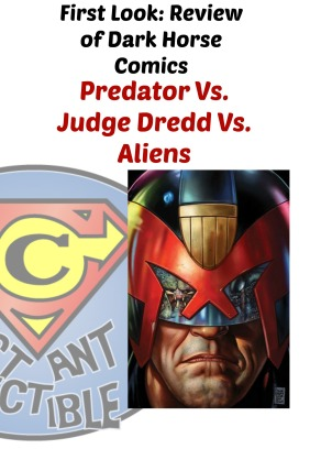 First Look Review of @DarkHorseComics Predator Vs. Judge Dredd Vs. Aliens - Constant Collectible