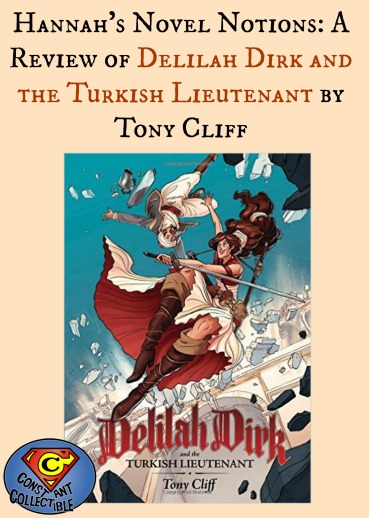 Hannah's Novel Notions:  A Review of Delilah Dirk and the Turkish Lieutenant by Tony Cliff
