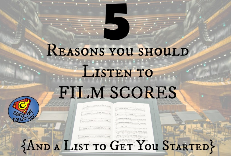 5 Reasons You Should Listen to Film Scores (And a List to Get You Started} - Constant Collectible
