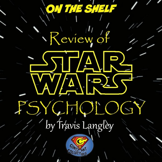 on-the-shelf-review-of-star-wars-psychology-by-travis-langley-constant-collectible